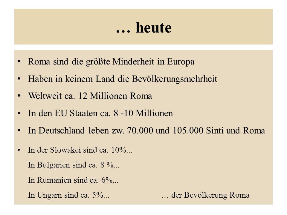 … heute Roma sind die größte Minderheit in Europa Haben in keinem Land die Bevölkerungsmehrheit Weltweit ca.