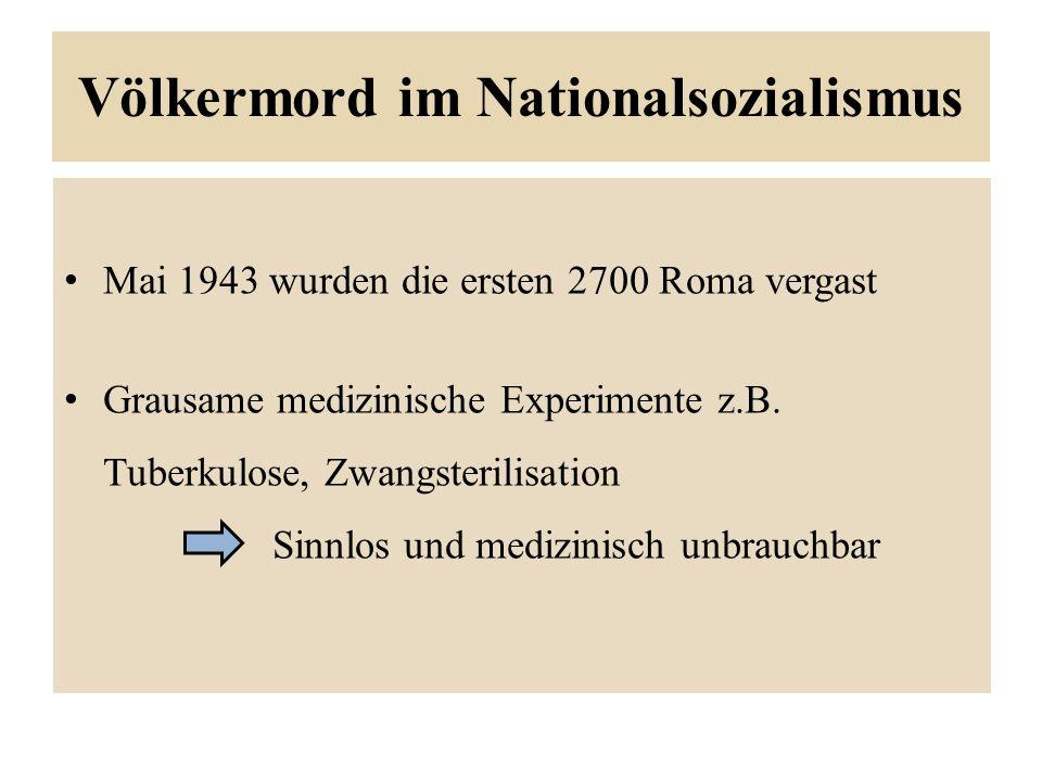 Völkermord im Nationalsozialismus Mai 1943 wurden die ersten 2700 Roma vergast Grausame medizinische Experimente z.B.