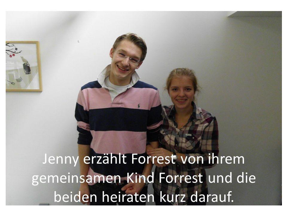 Jenny erzählt Forrest von ihrem gemeinsamen Kind Forrest und die beiden heiraten kurz darauf.