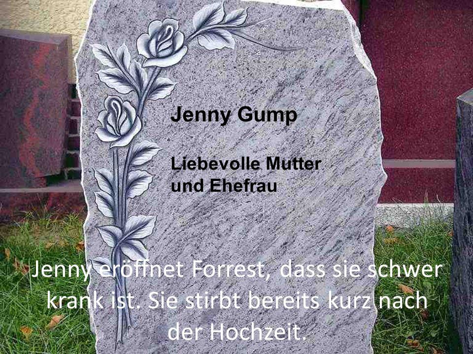 Jenny eröffnet Forrest, dass sie schwer krank ist. Sie stirbt bereits kurz nach der Hochzeit. Jenny Gump Liebevolle Mutter und Ehefrau
