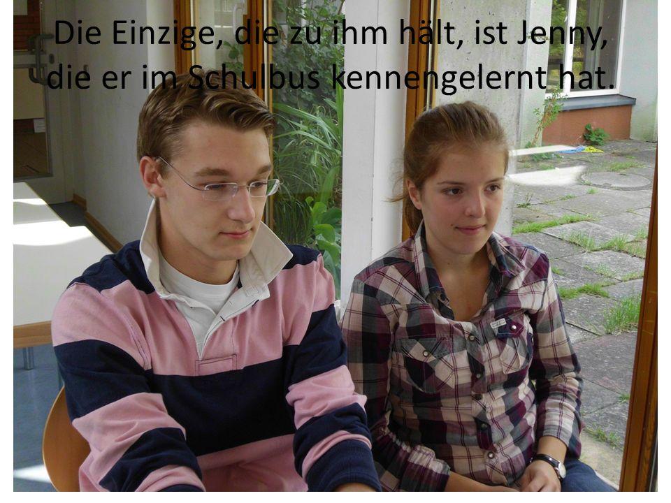 Die Einzige, die zu ihm hält, ist Jenny, die er im Schulbus kennengelernt hat.