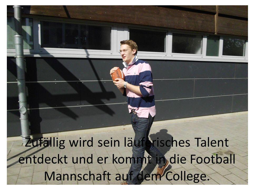 Zufällig wird sein läuferisches Talent entdeckt und er kommt in die Football Mannschaft auf dem College.