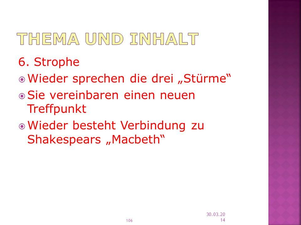 106 30.03.2014 6. Strophe Wieder sprechen die drei Stürme Sie vereinbaren einen neuen Treffpunkt Wieder besteht Verbindung zu Shakespears Macbeth