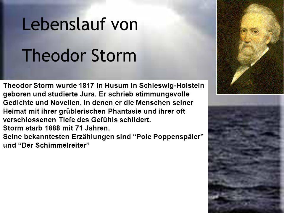 Lebenslauf von Theodor Storm Theodor Storm wurde 1817 in Husum in Schleswig-Holstein geboren und studierte Jura. Er schrieb stimmungsvolle Gedichte un