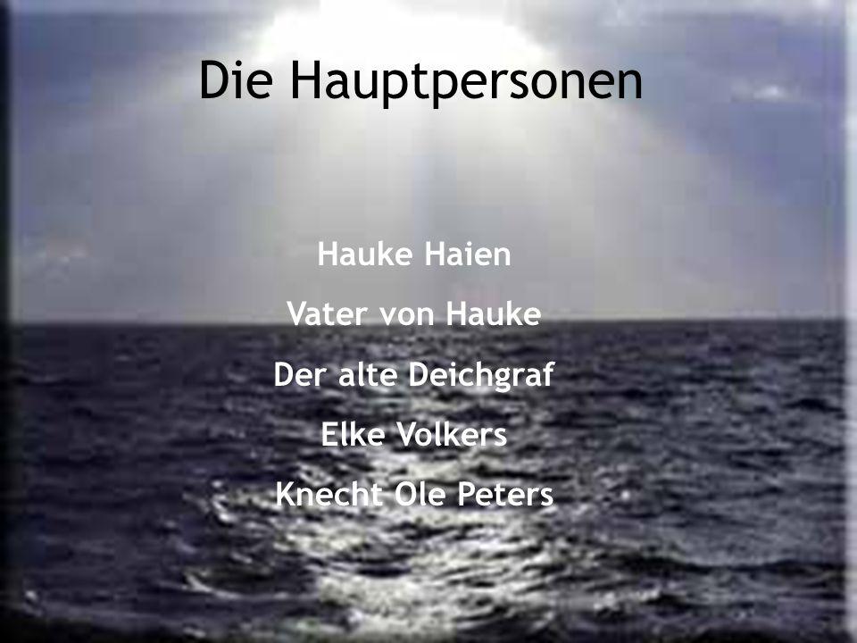 Hauke Haien Vater von Hauke Der alte Deichgraf Elke Volkers Knecht Ole Peters Die Hauptpersonen