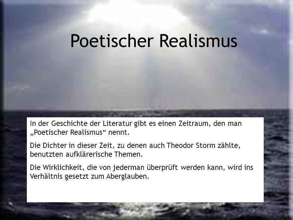 Poetischer Realismus In der Geschichte der Literatur gibt es einen Zeitraum, den man Poetischer Realismus nennt. Die Dichter in dieser Zeit, zu denen