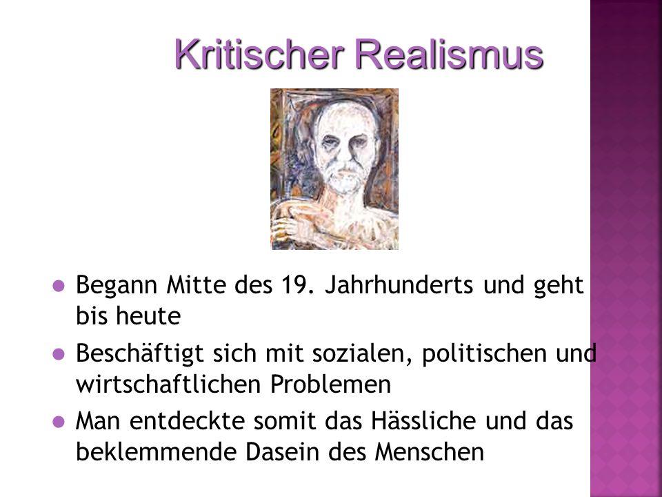 Kritischer Realismus Begann Mitte des 19. Jahrhunderts und geht bis heute Beschäftigt sich mit sozialen, politischen und wirtschaftlichen Problemen Ma