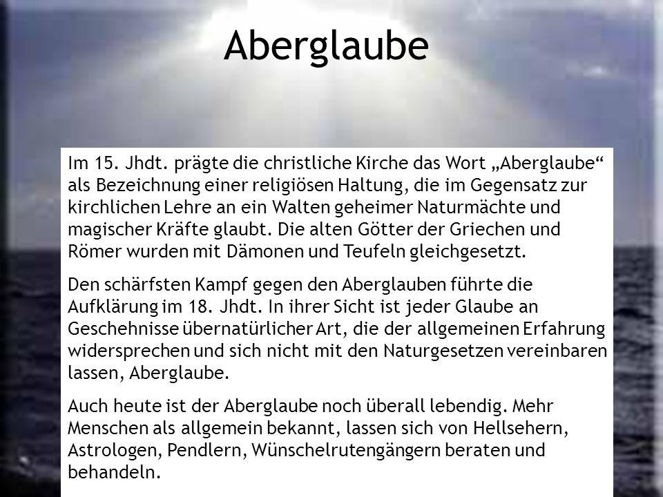 Aberglaube Im 15. Jhdt. prägte die christliche Kirche das Wort Aberglaube als Bezeichnung einer religiösen Haltung, die im Gegensatz zur kirchlichen L