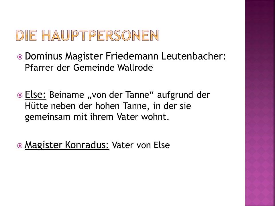 Dominus Magister Friedemann Leutenbacher: Pfarrer der Gemeinde Wallrode Else: Beiname von der Tanne aufgrund der Hütte neben der hohen Tanne, in der s