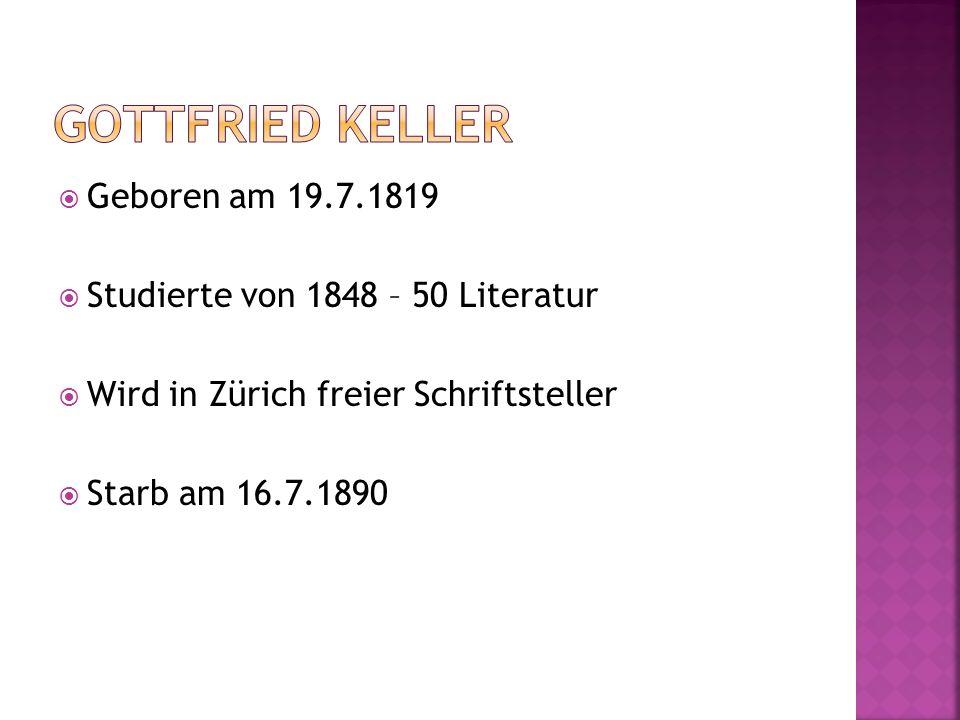 Geboren am 19.7.1819 Studierte von 1848 – 50 Literatur Wird in Zürich freier Schriftsteller Starb am 16.7.1890