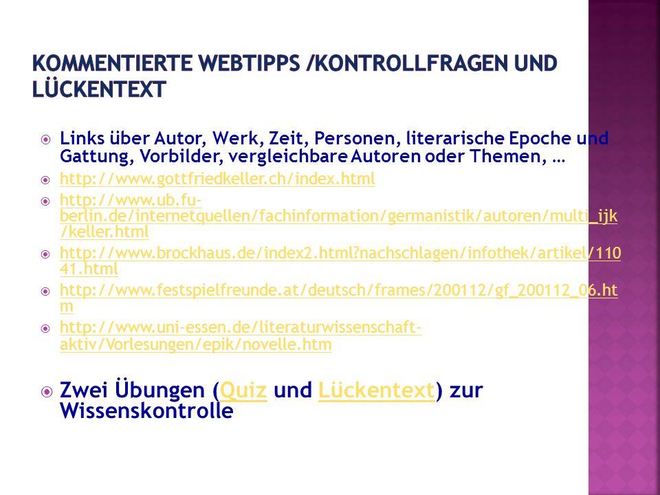 Links über Autor, Werk, Zeit, Personen, literarische Epoche und Gattung, Vorbilder, vergleichbare Autoren oder Themen, … http://www.gottfriedkeller.ch