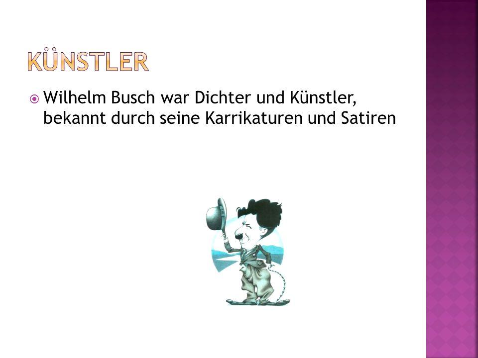 Wilhelm Busch war Dichter und Künstler, bekannt durch seine Karrikaturen und Satiren