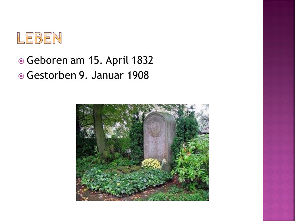 Geboren am 15. April 1832 Gestorben 9. Januar 1908