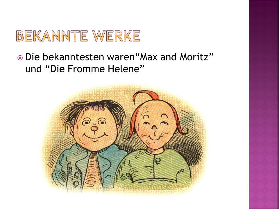 Die bekanntesten warenMax and Moritz und Die Fromme Helene