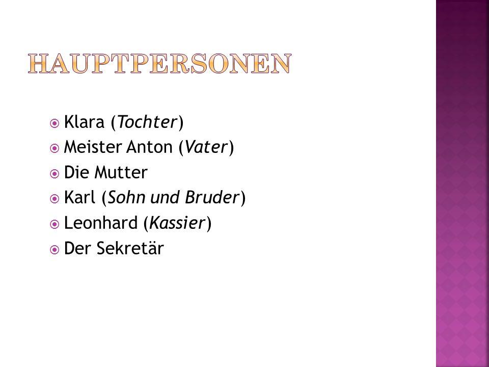 Klara (Tochter) Meister Anton (Vater) Die Mutter Karl (Sohn und Bruder) Leonhard (Kassier) Der Sekretär