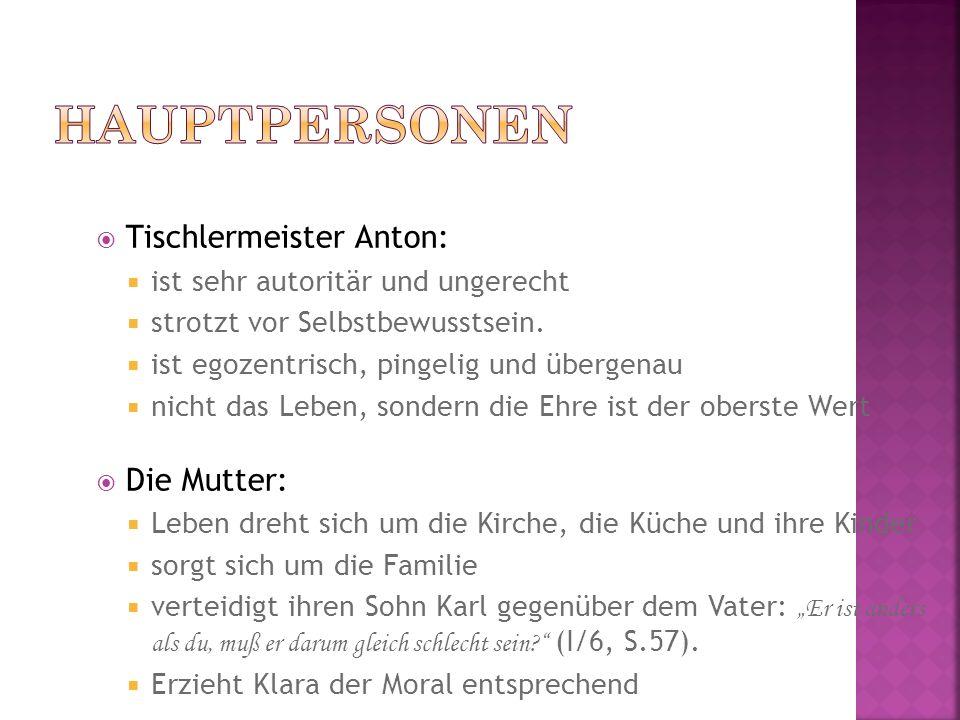 Tischlermeister Anton: ist sehr autoritär und ungerecht strotzt vor Selbstbewusstsein. ist egozentrisch, pingelig und übergenau nicht das Leben, sonde