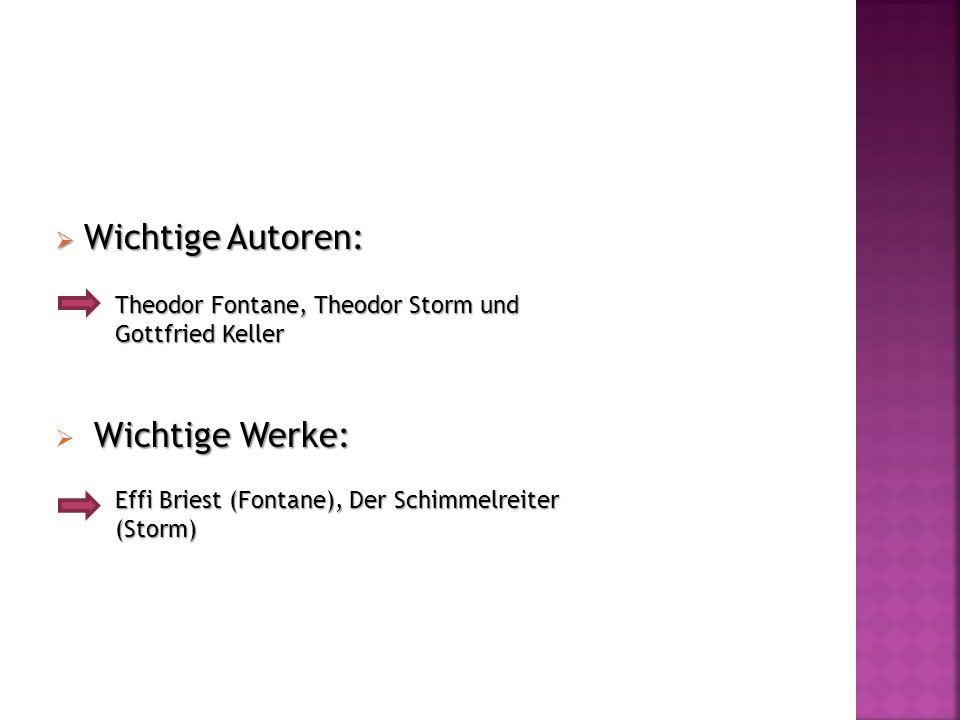 Wichtige Autoren: Wichtige Autoren: Wichtige Werke: Theodor Fontane, Theodor Storm und Gottfried Keller Effi Briest (Fontane), Der Schimmelreiter (Sto