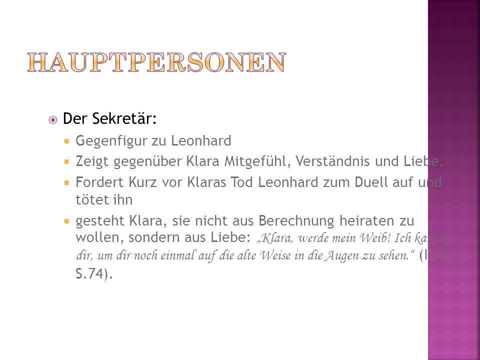 Der Sekretär: Gegenfigur zu Leonhard Zeigt gegenüber Klara Mitgefühl, Verständnis und Liebe. Fordert Kurz vor Klaras Tod Leonhard zum Duell auf und tö