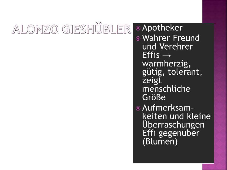Apotheker Wahrer Freund und Verehrer Effis warmherzig, gütig, tolerant, zeigt menschliche Größe Aufmerksam- keiten und kleine Überraschungen Effi gege