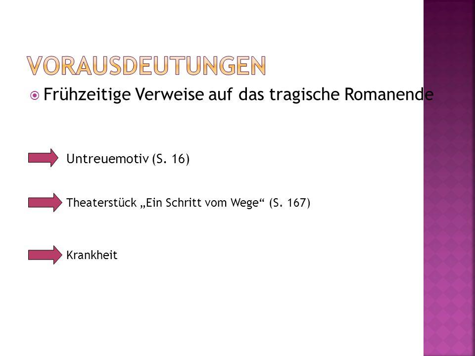 Frühzeitige Verweise auf das tragische Romanende Untreuemotiv (S. 16) Theaterstück Ein Schritt vom Wege (S. 167) Krankheit