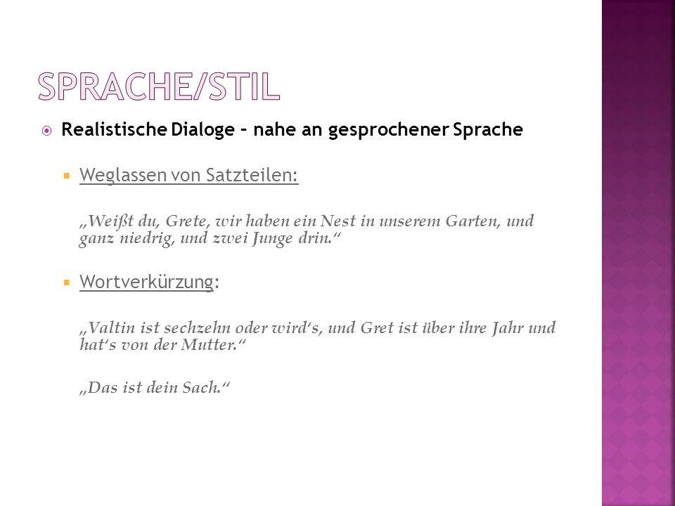 Realistische Dialoge – nahe an gesprochener Sprache Weglassen von Satzteilen: Weißt du, Grete, wir haben ein Nest in unserem Garten, und ganz niedrig,