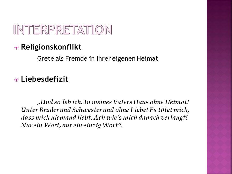 Religionskonflikt Grete als Fremde in ihrer eigenen Heimat Liebesdefizit Und so leb ich. In meines Vaters Haus ohne Heimat! Unter Bruder und Schwester