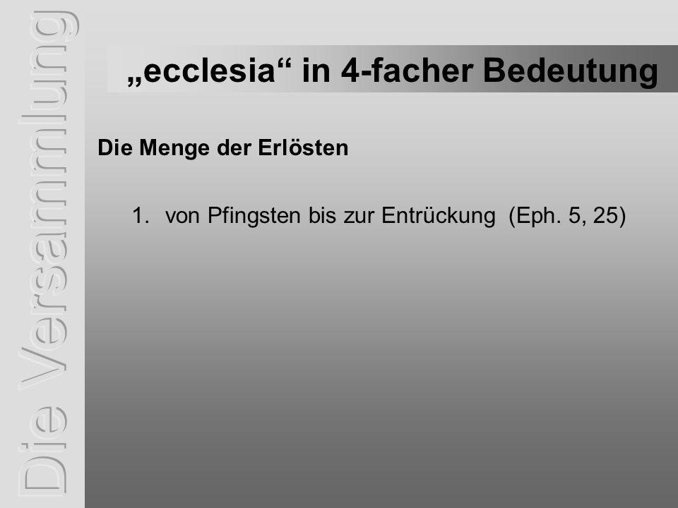 ecclesia in 4-facher Bedeutung 1.von Pfingsten bis zur Entrückung (Eph.