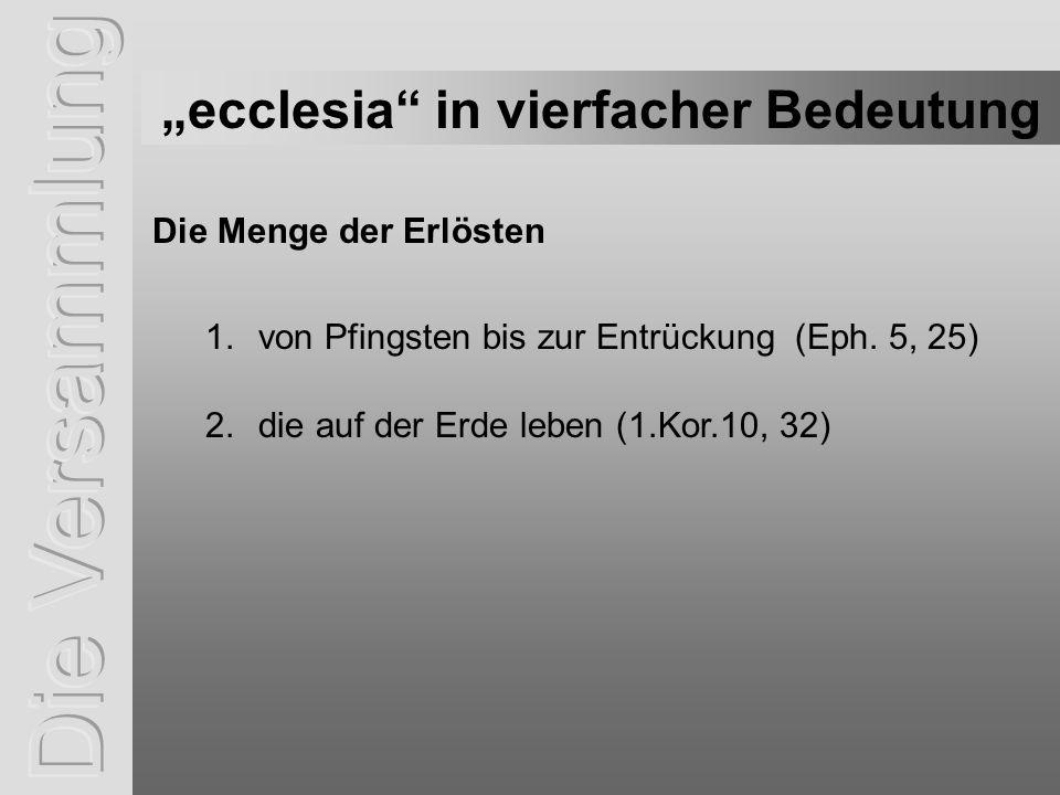 ecclesia in vierfacher Bedeutung 1.von Pfingsten bis zur Entrückung (Eph.