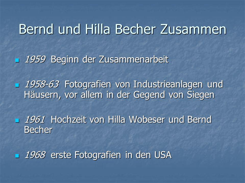 Bernd und Hilla Becher Zusammen 1959 Beginn der Zusammenarbeit 1959 Beginn der Zusammenarbeit 1958-63 Fotografien von Industrieanlagen und Häusern, vor allem in der Gegend von Siegen 1958-63 Fotografien von Industrieanlagen und Häusern, vor allem in der Gegend von Siegen 1961 Hochzeit von Hilla Wobeser und Bernd Becher 1961 Hochzeit von Hilla Wobeser und Bernd Becher 1968 erste Fotografien in den USA 1968 erste Fotografien in den USA