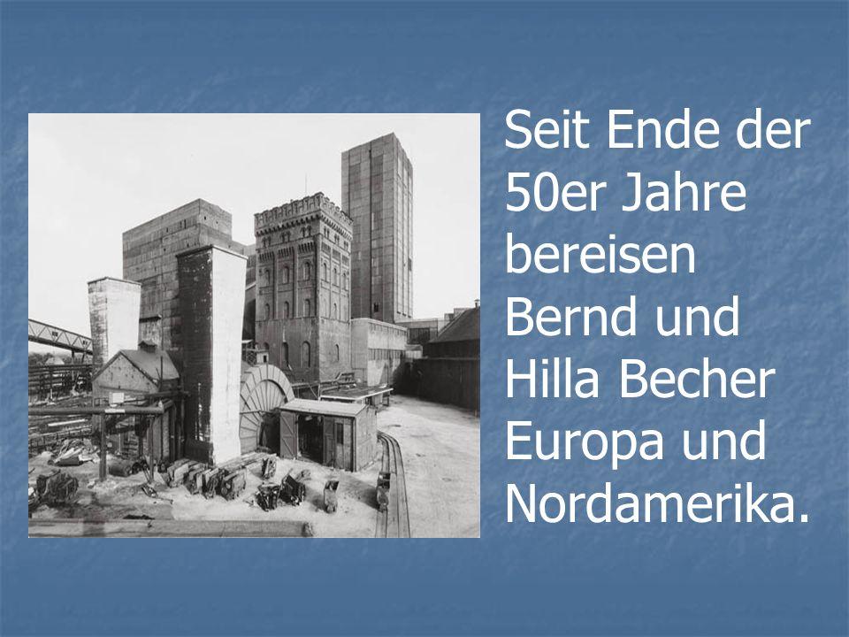 Seit Ende der 50er Jahre bereisen Bernd und Hilla Becher Europa und Nordamerika.