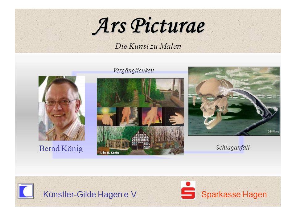 Künstler-Gilde Hagen e.V. Sparkasse Hagen Vergänglichkeit Bernd König Schlaganfall Ars Picturae Ars Picturae Die Kunst zu Malen