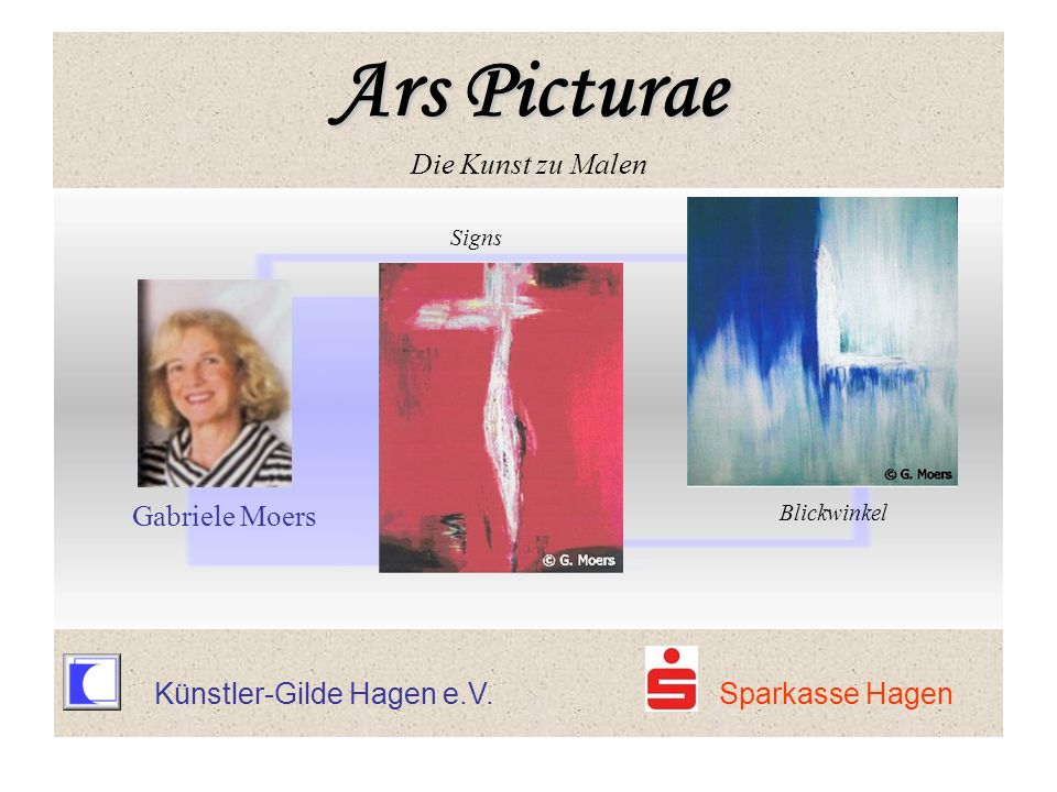 Ars Picturae Ars Picturae Die Kunst zu Malen Signs Gabriele Moers Blickwinkel Ars Picturae Ars Picturae Die Kunst zu Malen Künstler-Gilde Hagen e.V. S