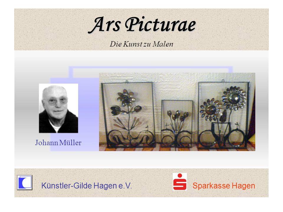 Ars Picturae Ars Picturae Die Kunst zu Malen Johann Müller Ars Picturae Ars Picturae Die Kunst zu Malen Künstler-Gilde Hagen e.V. Sparkasse Hagen