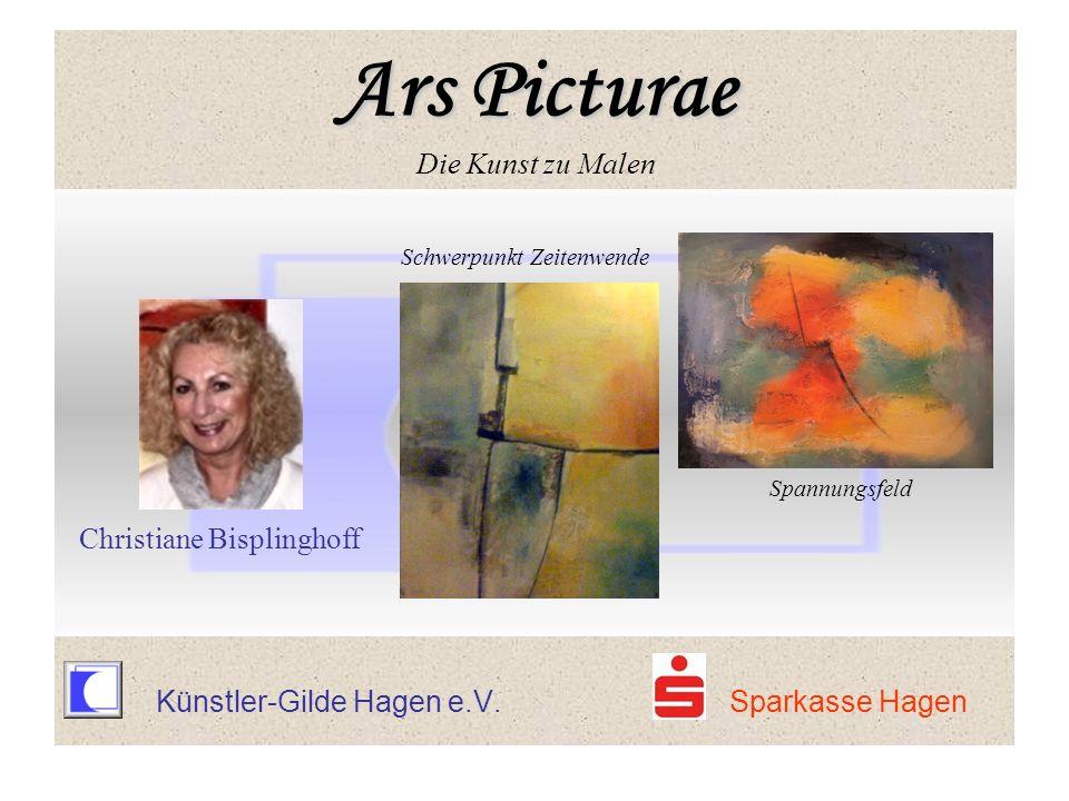 Ars Picturae Ars Picturae Die Kunst zu Malen Schwerpunkt Zeitenwende Spannungsfeld Christiane Bisplinghoff Künstler-Gilde Hagen e.V. Sparkasse Hagen A