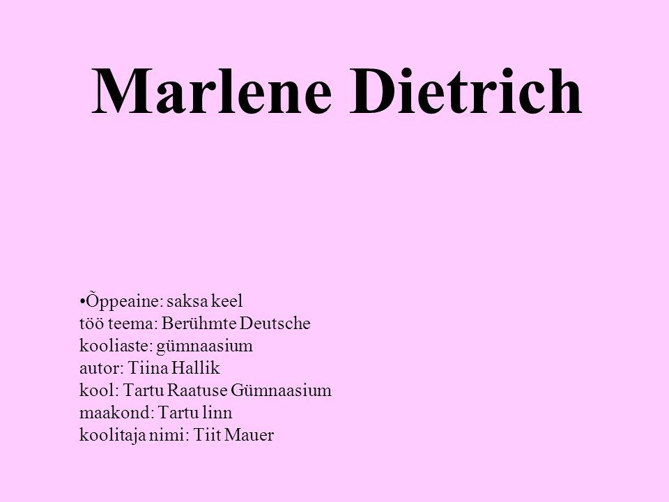 Õppeaine: saksa keel töö teema: Berühmte Deutsche kooliaste: gümnaasium autor: Tiina Hallik kool: Tartu Raatuse Gümnaasium maakond: Tartu linn koolitaja nimi: Tiit Mauer Marlene Dietrich