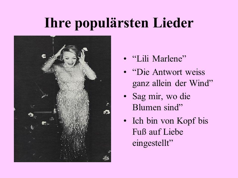 Ihre populärsten Lieder Lili Marlene Die Antwort weiss ganz allein der Wind Sag mir, wo die Blumen sind Ich bin von Kopf bis Fuß auf Liebe eingestellt
