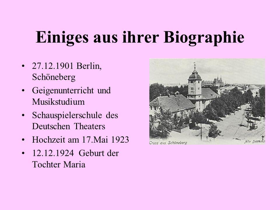 Einiges aus ihrer Biographie 27.12.1901 Berlin, Schöneberg Geigenunterricht und Musikstudium Schauspielerschule des Deutschen Theaters Hochzeit am 17.Mai 1923 12.12.1924 Geburt der Tochter Maria