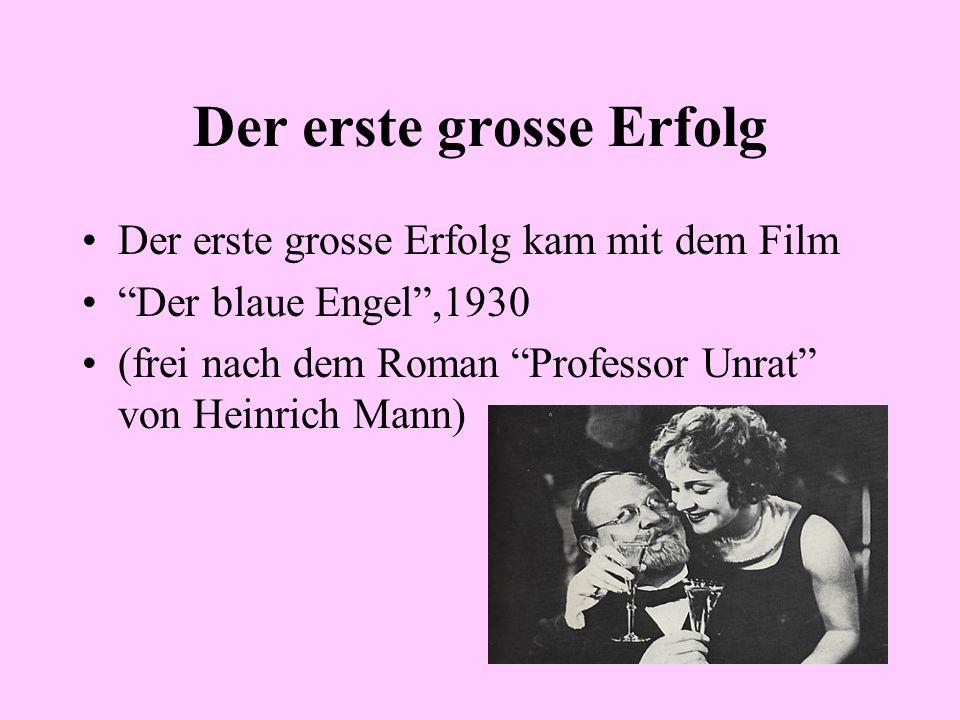 Der erste grosse Erfolg Der erste grosse Erfolg kam mit dem Film Der blaue Engel,1930 (frei nach dem Roman Professor Unrat von Heinrich Mann)