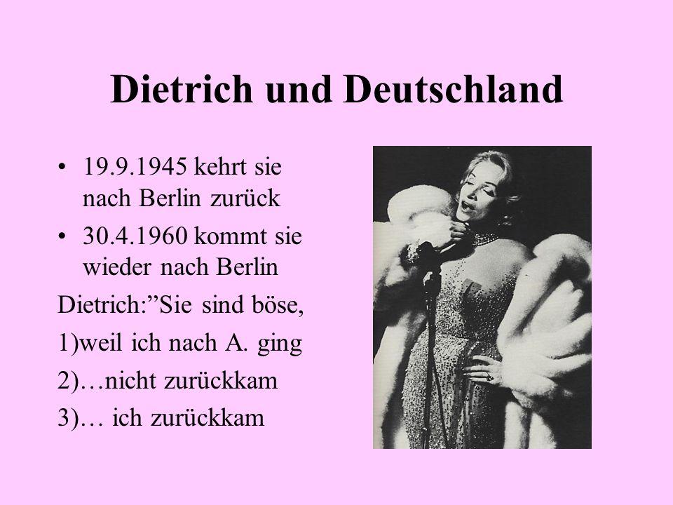 Dietrich und Deutschland 19.9.1945 kehrt sie nach Berlin zurück 30.4.1960 kommt sie wieder nach Berlin Dietrich:Sie sind böse, 1)weil ich nach A. ging