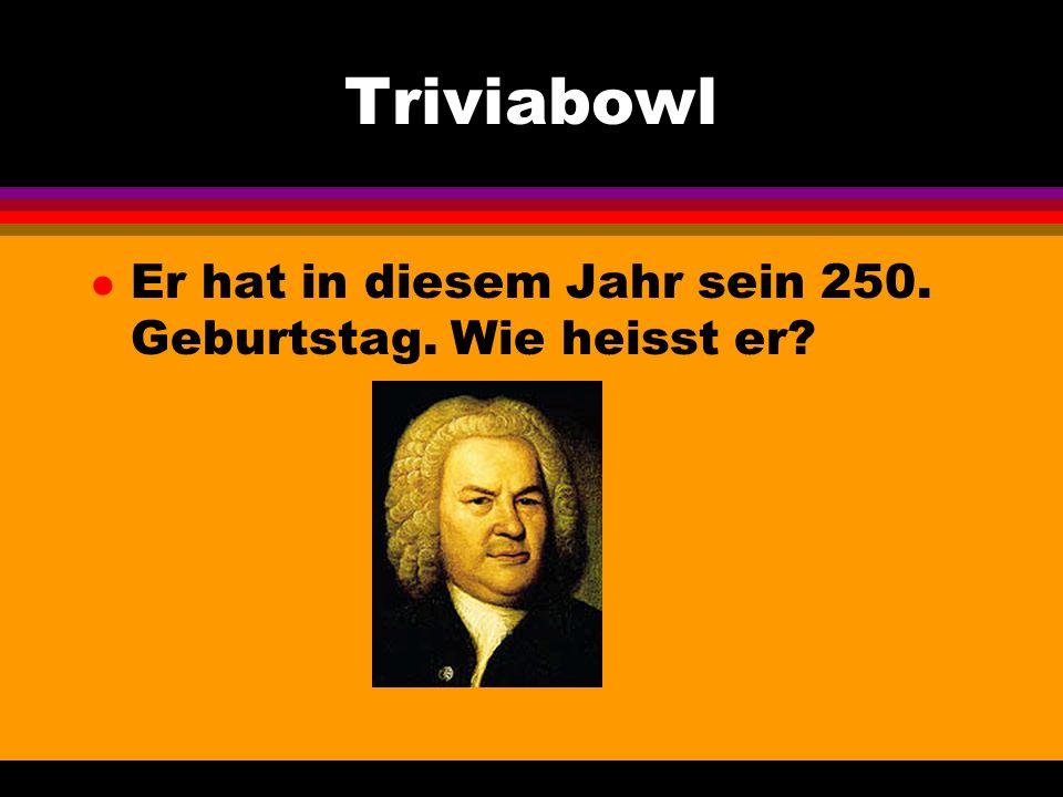 Triviabowl l Er hat in diesem Jahr sein 250. Geburtstag. Wie heisst er