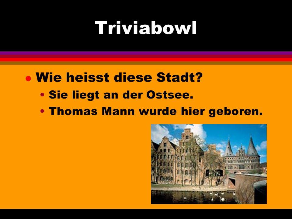 Triviabowl l Wie heisst diese Stadt Sie liegt an der Ostsee. Thomas Mann wurde hier geboren.