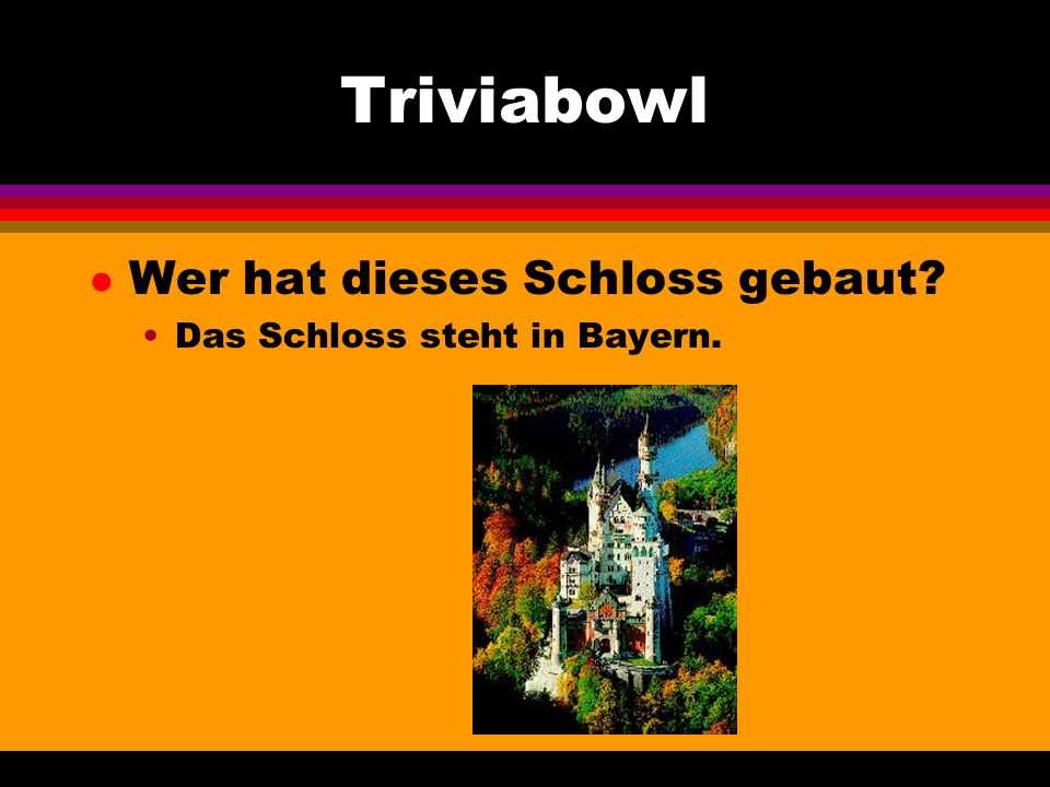 Triviabowl l Wer hat dieses Schloss gebaut Das Schloss steht in Bayern.