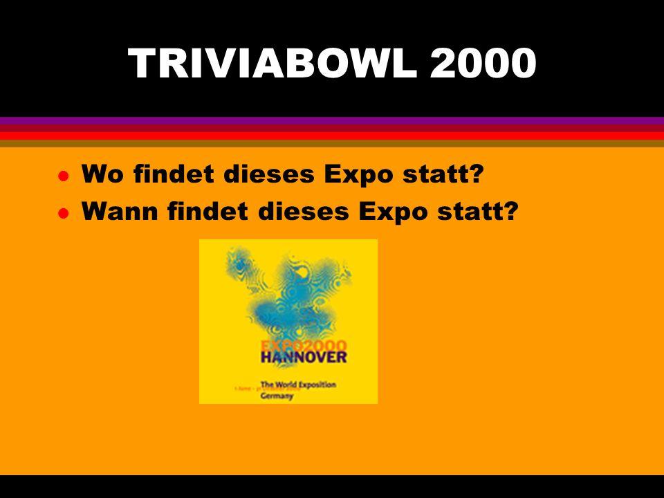 TRIVIABOWL 2000 l Wo findet dieses Expo statt l Wann findet dieses Expo statt