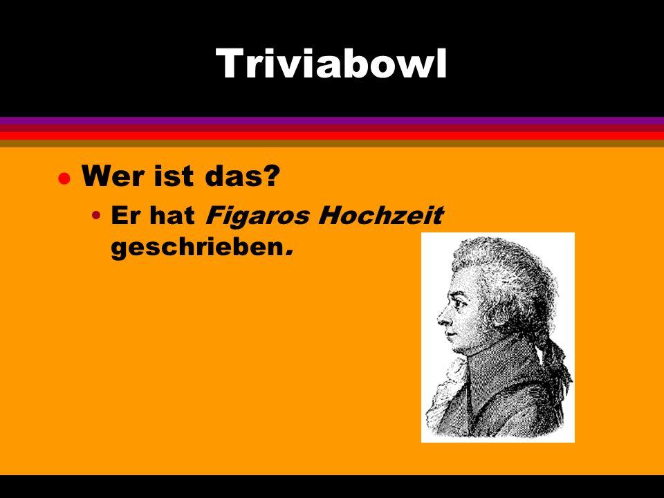 Triviabowl l Wer ist das Er hat Figaros Hochzeit geschrieben.