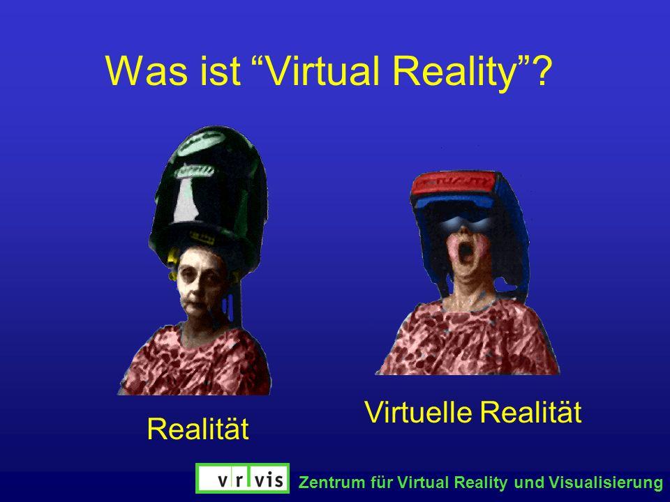 Zentrum für Virtual Reality und Visualisierung Was ist Virtual Reality? Realität Virtuelle Realität
