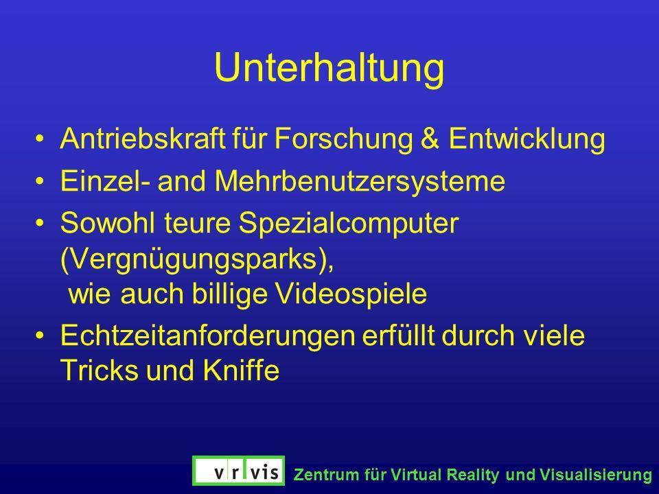 Zentrum für Virtual Reality und Visualisierung Unterhaltung Antriebskraft für Forschung & Entwicklung Einzel- and Mehrbenutzersysteme Sowohl teure Spe
