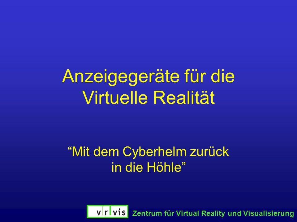Zentrum für Virtual Reality und Visualisierung Anzeigegeräte für die Virtuelle Realität Mit dem Cyberhelm zurück in die Höhle