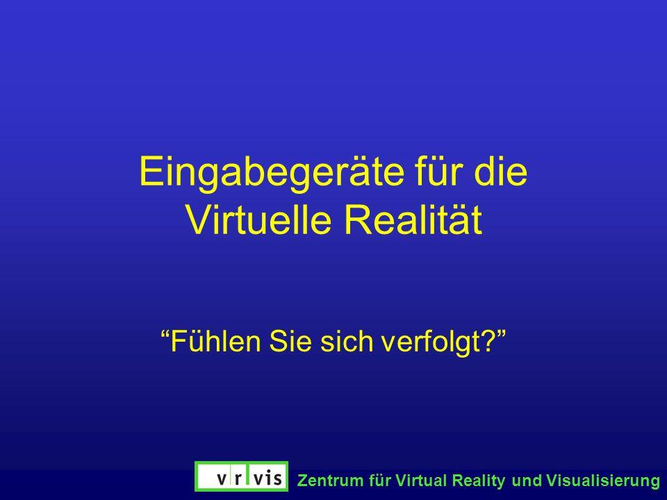 Zentrum für Virtual Reality und Visualisierung Eingabegeräte für die Virtuelle Realität Fühlen Sie sich verfolgt?