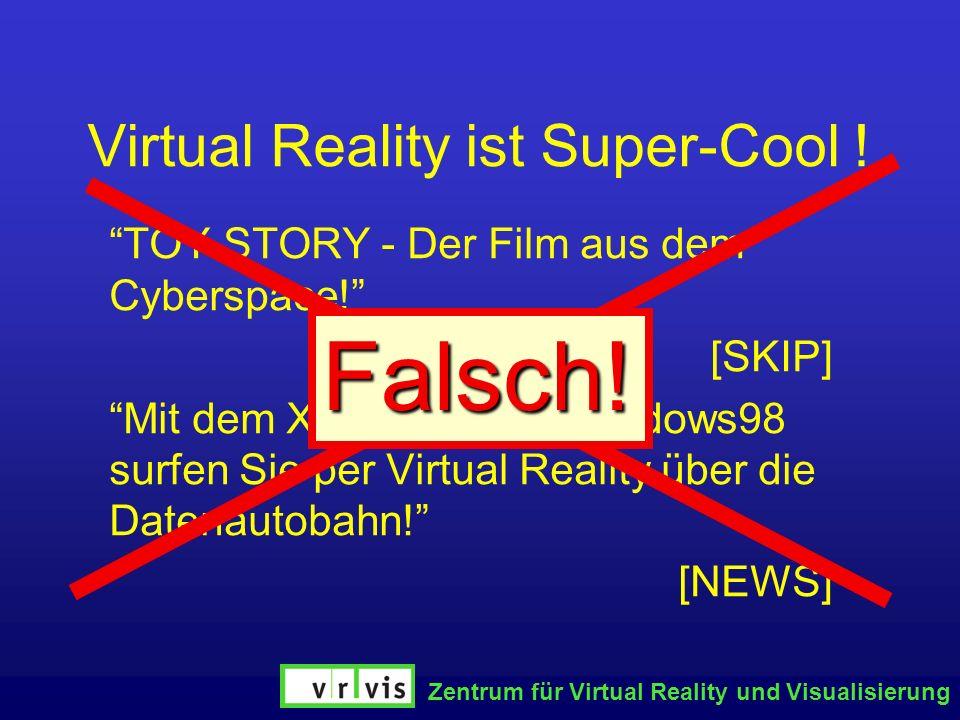 Zentrum für Virtual Reality und Visualisierung Virtual Reality ist Super-Cool ! TOY STORY - Der Film aus dem Cyberspace! [SKIP] Mit dem Xeon 450 und W