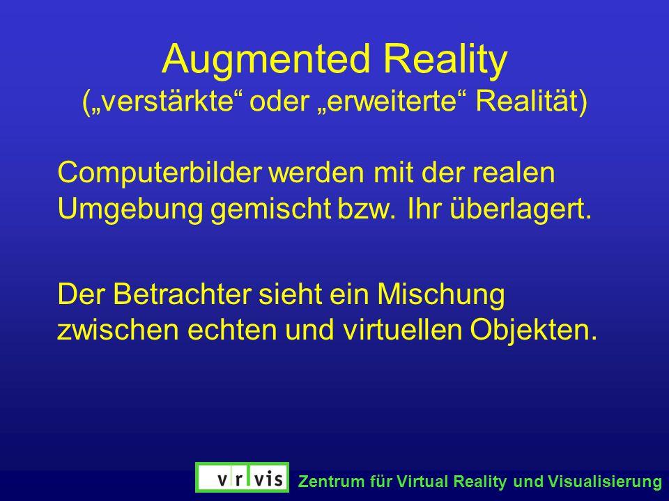 Zentrum für Virtual Reality und Visualisierung Augmented Reality (verstärkte oder erweiterte Realität) Computerbilder werden mit der realen Umgebung g